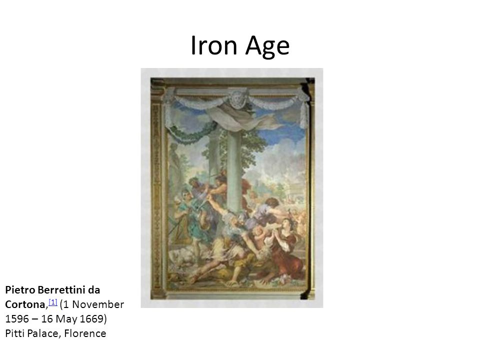 Iron Age Pietro Berrettini da Cortona,[1] (1 November 1596 – 16 May 1669) Pitti Palace, Florence
